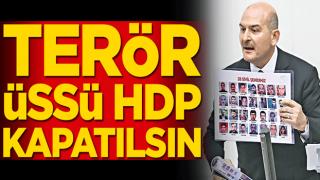 Terör üssü HDP kapatılsın! Bakan Soylu PKK ve destekçilerine ateş püskürdü
