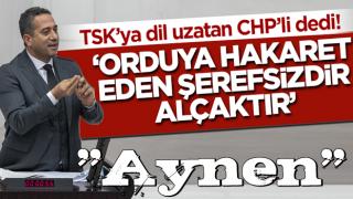 TSK'ya dil uzatan CHP'li vekil: Orduya hakaret eden şerefsizdir