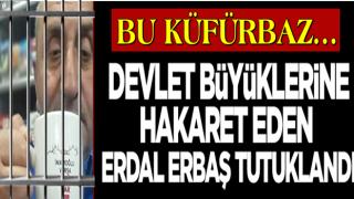 Bakan Soylu'ya da hakaret etmişti! Erdal Erbaş, Cumhurbaşkanına hakaretten tutuklandı
