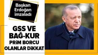 GSS ve Bağ-Kur prim borcu olanlar dikkat! Başkan Recep Tayyip Erdoğan imzaladı .