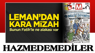 Leman Dergisi'nden kara mizah! Bunun Fatih'le ne alakası var