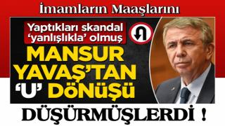 Mansur Yavaş'tan U dönüşü Yaptıkları skandal 'yanlışlıkla olmuş'