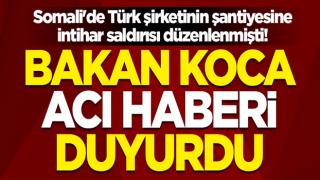 Somali'de Türk şirketinin şantiyesine intihar saldırısı düzenlenmişti! Sağlık Bakanı Fahrettin Koca acı haberi duyurdu