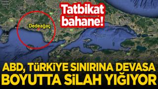 Tatbikat bahane: ABD, Türkiye sınırına devasa boyutta silah yığıyor