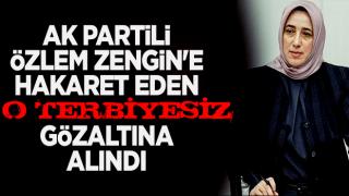 AK Parti Grup Başkanvekili Zengin'e hakaret eden terbiyesiz gözaltına alındı