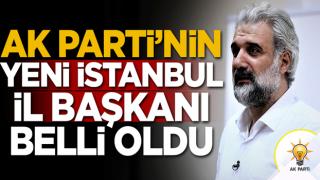 AK Parti'nin yeni İstanbul İl Başkanı belli oldu