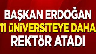 Başkan Erdoğan, 11 üniversiteye daha rektör atadı!
