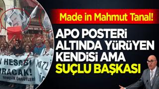Made in Mahmut Tanal: APO posteri altında yürüyen kendisi ama suçlu başkası!