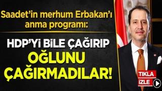Saadet'in merhum Erbakan Hoca'yı anma programı: HDP'yi bile çağırıp oğlunu çağırmadılar