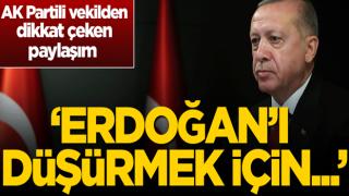 AK Parti Milletvekili'nden dikkat çeken paylaşım: Erdoğan'ı düşürmek için...