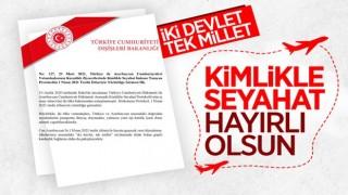 Azerbaycan - Türkiye arası kimlikle seyahatler 1 Nisan'da başlıyor