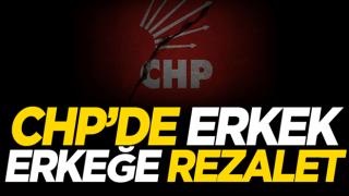 CHP'de erkek erkeğe rezalet! 102. günde 19. skandal