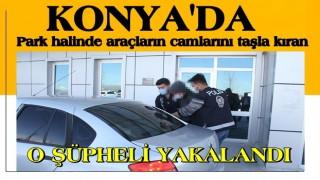 Konya'da park halinde araçların camlarını taşla kıran şüpheli yakalandı