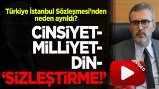 Mahir Ünal açıkladı! Türkiye İstanbul Sözleşmesi'nden neden ayrıldı?