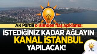AK Partili o isim meydan okudu: İstediğiniz kadar ağlayın! Kanal İstanbul yapılacak