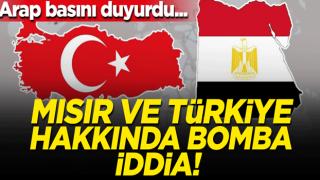 Arap basını duyurdu... Mısır ve Türkiye hakkında bomba iddia!