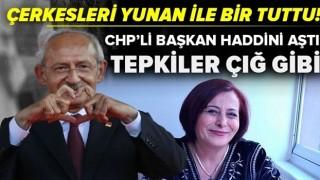 CHP'li Başkan Şahin haddini aştı! Çerkesleri Yunan ile bir tuttu! Tepkiler çığ gibi.