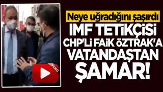 CHP'li Faik Öztrak'a vatandaştan tokat gibi cevap: Bankalar batarken yoktunuz