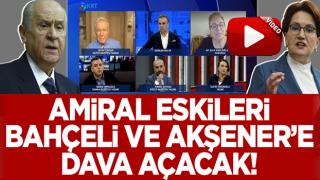 'Darbe' bildirisi yayımlayan amiraller Bahçeli ve Akşener'e dava açacak
