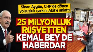 Sinan Aygün CHP'deki yolsuzluk çarkını Akit'e anlattı: 25 milyonluk rüşvetten Kemal Bey de haberdar