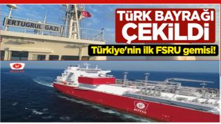 Türkiye'nin ilk FSRU gemisi Ertuğrul Gazi'ye Türk bayrağı çekildi