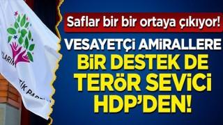 Vesayetçi amirallere bir destek de terör sevici HDP'den!