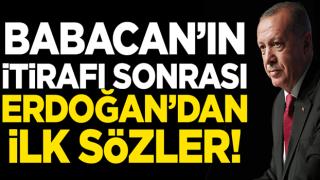 Babacan'ın itirafı sonrası Erdoğan'dan ilk sözler!