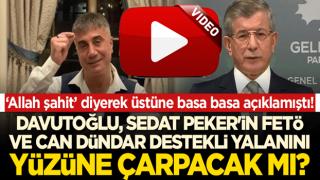 Büyük sınav: Davutoğlu, Sedat Peker'in FETÖ ve Can Dündar destekli yalanını yüzüne çarpacak mı?