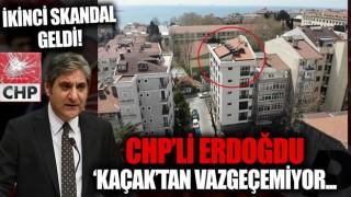 CHP'li Aykut Erdoğdu 'KAÇAK'tan vazgeçemiyor! İkinci skandal