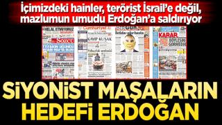 Siyonist maşaların hedefi Erdoğan!