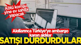 Akıllarınca ambargo kararı aldılar... İki ülke Türkiye'ye satışı kesti!