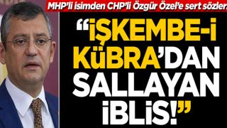 MHP'li isimden CHP'li Özgür Özel'e sert sözler: İşkembe-i Kübra'dan sallayan İblis!