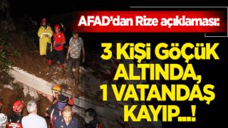 AFAD: Rize'de 3 vatandaşın göçük altında kaldığı, 1 vatandaşın da kayıp olduğu bilgisi alınmıştır
