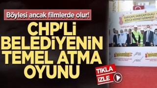 Böylesi ancak filmlerde olur! CHP'li belediyenin temel atma oyunu