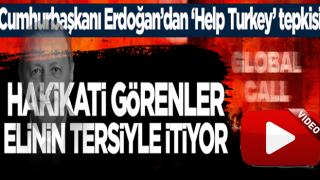 Başkan Erdoğan'dan Help Turkey tepkisi: ''Hakikati görenler hemen elinin tersiyle itiyor''
