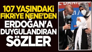 107 yaşındaki Fikriye Nene'den Başkan Erdoğan'a duygulandıran sözler