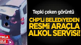 CHP'li belediyeden resmi araçla alkol servisi! Tepki çeken görüntü