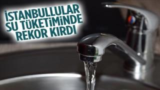 İstanbul'da tüm zamanların en yüksek su tüketimi gerçekleşti