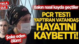PCR testi yaptıran vatandaş hayatını kaybetti! Bakın nasıl kayda geçtiler