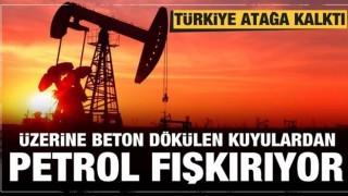 Türkiye atağa kalktı! Üzerine beton dökülen kuyulardan petrol fışkırıyor