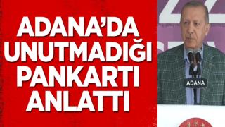 Cumhurbaşkanı Erdoğan Adana'da unutmadığı pankartı anlattı