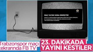 FB TV, Trabzonspor özetini verirken yayını keserek protesto etti