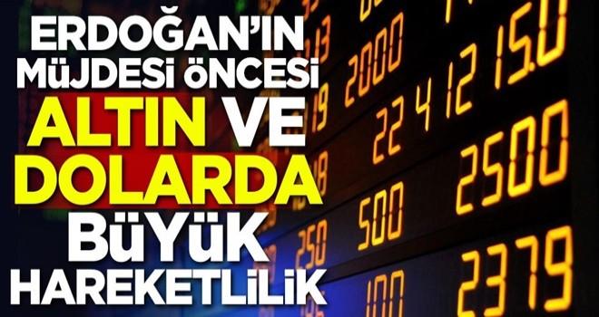 Başkan Erdoğan'ın müjdesi öncesi altın ve dolarda büyük hareketlilik