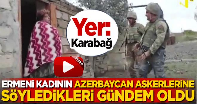 Ermeni kadının Azerbaycan askerlerine söyledikleri gündem oldu