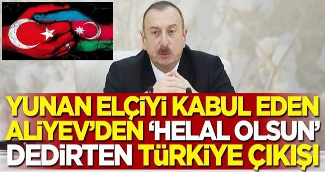 Yunan elçiyi kabul eden Azerbaycan Cumhurbaşkanı İlham Aliyev'den 'helal olsun' dedirten Türkiye çıkışı