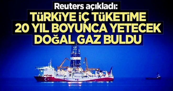 Reuters açıkladı: Türkiye iç tüketime 20 yıl boyunca yetecek doğalgaz buldu