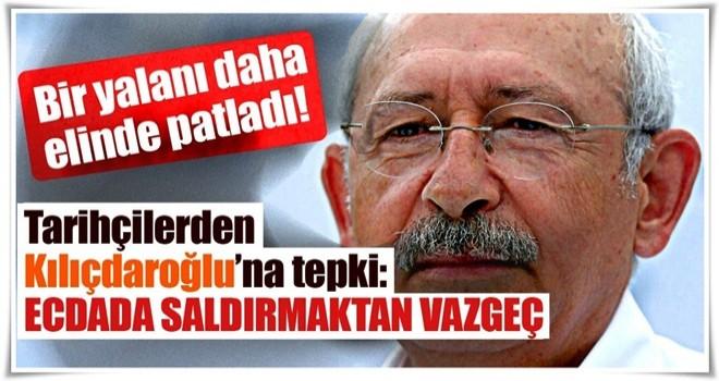 Kemal Kılıçdaroğlu'na tarihçilerden tepki: Ecdada saldırmaktan vazgeç!