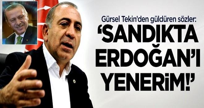 Gürsel Tekin: Sandıkta Erdoğan'ı da yenerim!