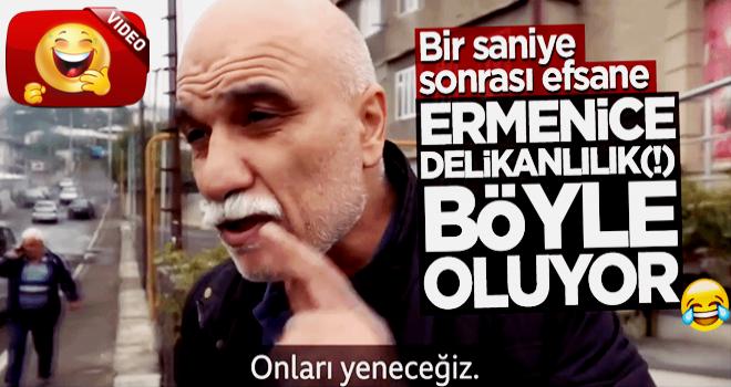 Ermeni'nin delikanlılığı BOMBA'yı duyana kadarmış..!