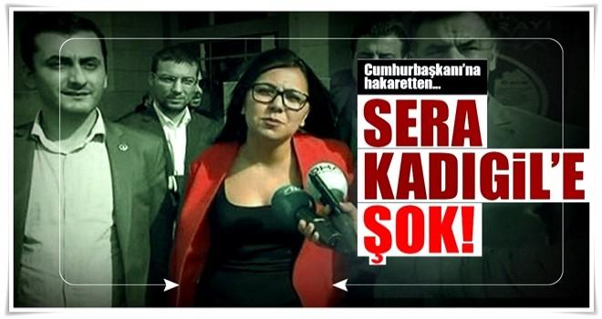 Sera Kadıgil'e Cumhurbaşkanı'na hakaretten dava!